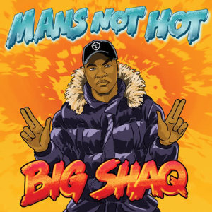 Listen to Man's Not Hot song with lyrics from Big Shaq