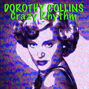 Album Dorothy Collins Crazy Rhythm from Dorothy Collins