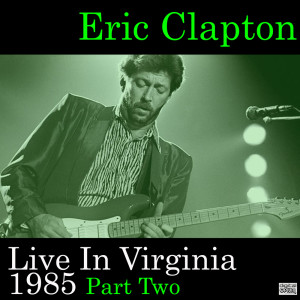 Eric Clapton的專輯Live In Virginia 1985 Part Two