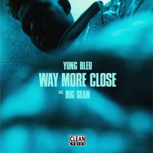 Album Way More Close (feat. Big Sean) from Yung Bleu