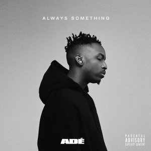 Listen to SOMETHING REAL song with lyrics from ADÉ