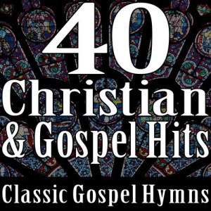 Album 40 Christian & Gospel Hits (Classic Gospel Hymns) from Gospel Music Unlimited