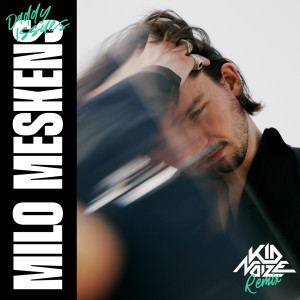 Album Daddy Issues (Kid Noize Remix) from Milo Meskens