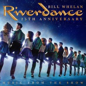 Album Riverdance 25th Anniversary: Music From The Show from Bill Whelan