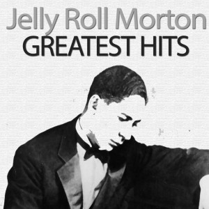 Album Greatest Hits from Jelly Roll Morton
