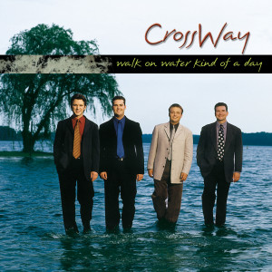 Walk On Water Kind Of Day 2002 CrossWay