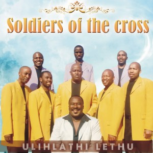 Album Ulihlathi Lethu from Soldiers Of The Cross