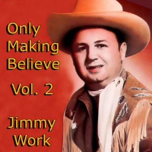Album Only Making Believe, Vol. 2 from Jimmy Work