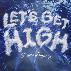 Album Let's Get High (Explicit) from Peewee Longway