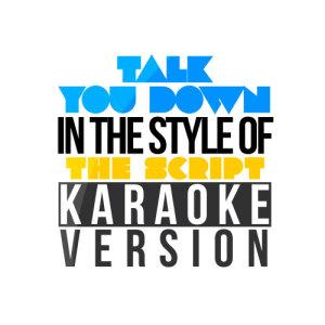 Karaoke - Ameritz的專輯Talk You Down (In the Style of the Script) [Karaoke Version] - Single