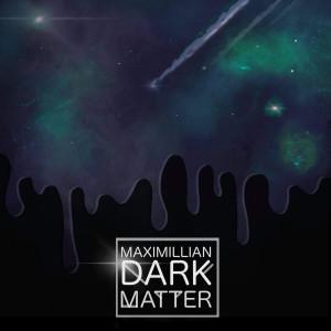 Album Dark Matter from Maximillian