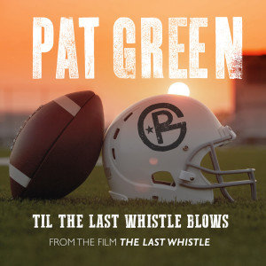 """Album Til the Last Whistle Blows (From """"The Last Whistle"""") from Pat Green"""