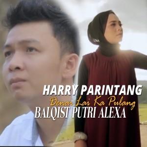 Harry Parintang & Balqist Putri Alexa - Denai Lai Ka Pulang