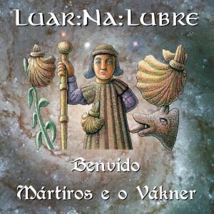 Album Benvido / Mártiros e o Vákner from Luar Na Lubre