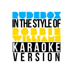 Karaoke - Ameritz的專輯Rudebox (In the Style of Robbie Williams) [Karaoke Version] - Single