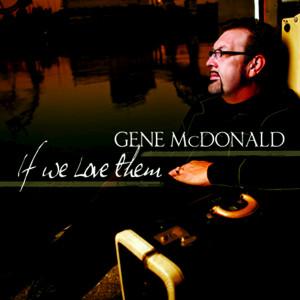 Album If We Love Them from Gene McDonald
