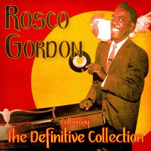 Album Anthology: The Definitive Collection (Remastered) from Rosco Gordon