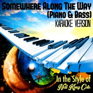 Karaoke - Ameritz的專輯Somewhere Along the Way (Piano & Bass) [In the Style of Nat King Cole] [Karaoke Version] - Single