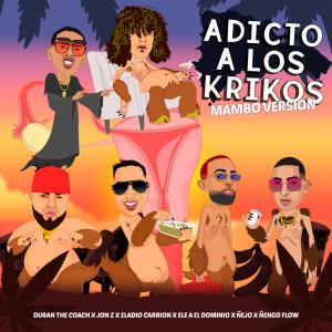 Duran The Coach的專輯Adicto A Los Krikos  (Mambo Version) [feat. Jon Z, Ele A El Dominio, Ñejo, Ñengo Flow & Eladio Carrion] (Explicit)