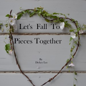 Album Let's Fall to Pieces Together (Radio Edit) from Dickey Lee