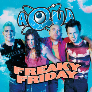Listen to Freaky Friday (Anders Westenholz Remix) song with lyrics from Aqua
