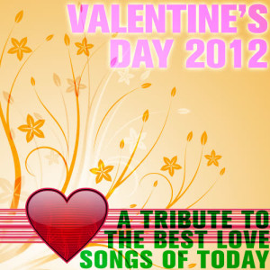 Ultimate Tribute Stars的專輯Valentine's Day 2012: A Tribute to the Best Love Songs of Today
