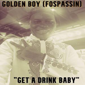 Album Get a Drink Baby from Golden Boy (Fospassin)