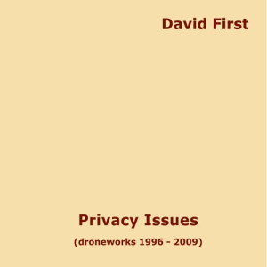 Album Privacy Issues (droneworks 1996-2009) from David First