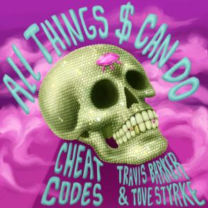 อัลบัม All Things $ Can Do (with Travis Barker & Tove Styrke) ศิลปิน Cheat Codes