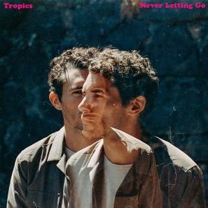 Album Never Letting Go from Tropics