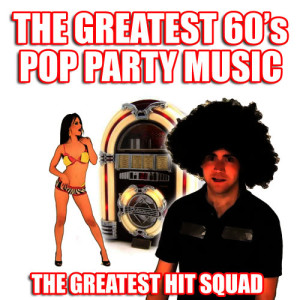 The Greatest Hit Squad的專輯The Greatest 60's Pop Party Music