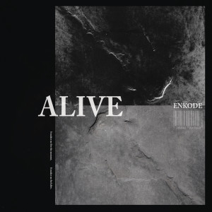 Listen to Alive song with lyrics from Enkode
