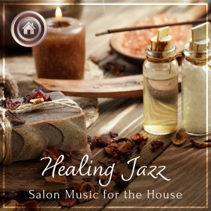 Album Healing Jazz -Salon Music for the House[-] from Relaxing BGM Project