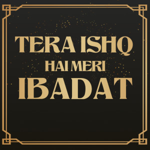 Album Tera Ishq Hai Meri Ibadat from Shahid Mallya