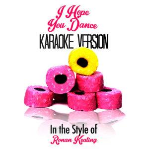 Karaoke - Ameritz的專輯I Hope You Dance (In the Style of Ronan Keating) [Karaoke Version] - Single