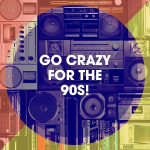 Album Go Crazy for the 90S! from 90s Maniacs