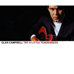 Glen Campbell的專輯Try a Little Tenderness