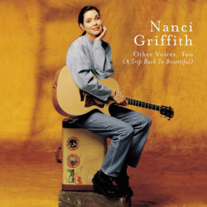 Nanci Griffith的專輯Other Voices Too ( A Trip Back To Bountiful)