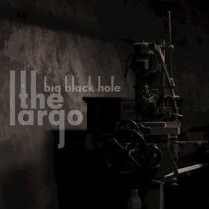 Album Big Black Hole from The Largo