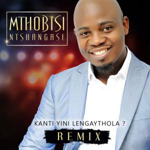 Album Kanti Yini Lengaythola from Mthobisi Ntshangase
