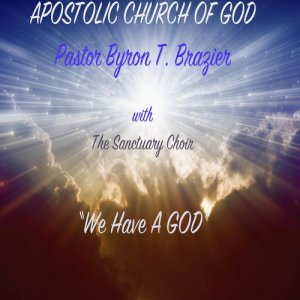Album We Have a God from Pastor Byron T. Brazier