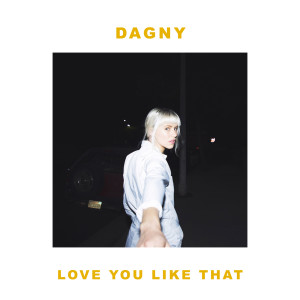 Dagny的專輯Love You Like That