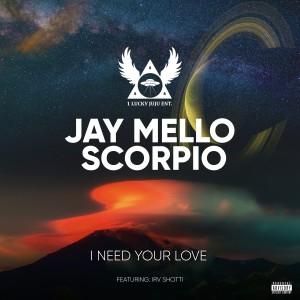 Album I Need Your Love (Explicit) from Jay Mello Scorpio