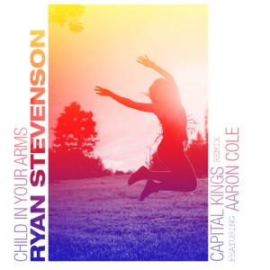 Album Child in Your Arms (Capital Kings Remix) [feat. Aaron Cole] from Ryan Stevenson