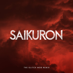 The Glitch Mob的專輯Saikuron (The Glitch Mob Remix)