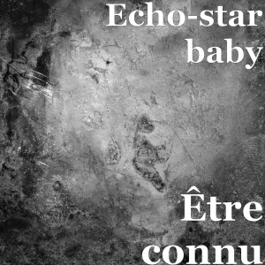 Album Être connu from Echo-star baby