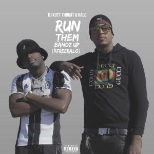 Album Run Them Bandz up (#FreeRALO) (Explicit) from DJ Kutt Throat