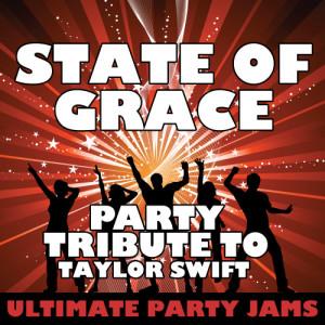 收聽Ultimate Party Jams的State of Grace (Party Tribute to Taylor Swift)歌詞歌曲