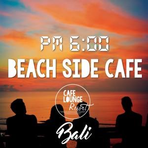 Café Lounge Resort的專輯PM:6:00 Beach Side Café, Bali