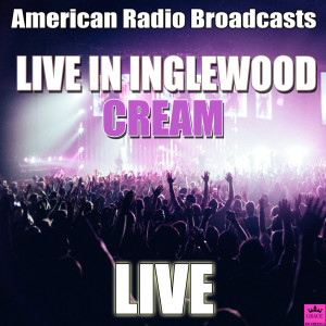 Cream的專輯Live in Inglewood
